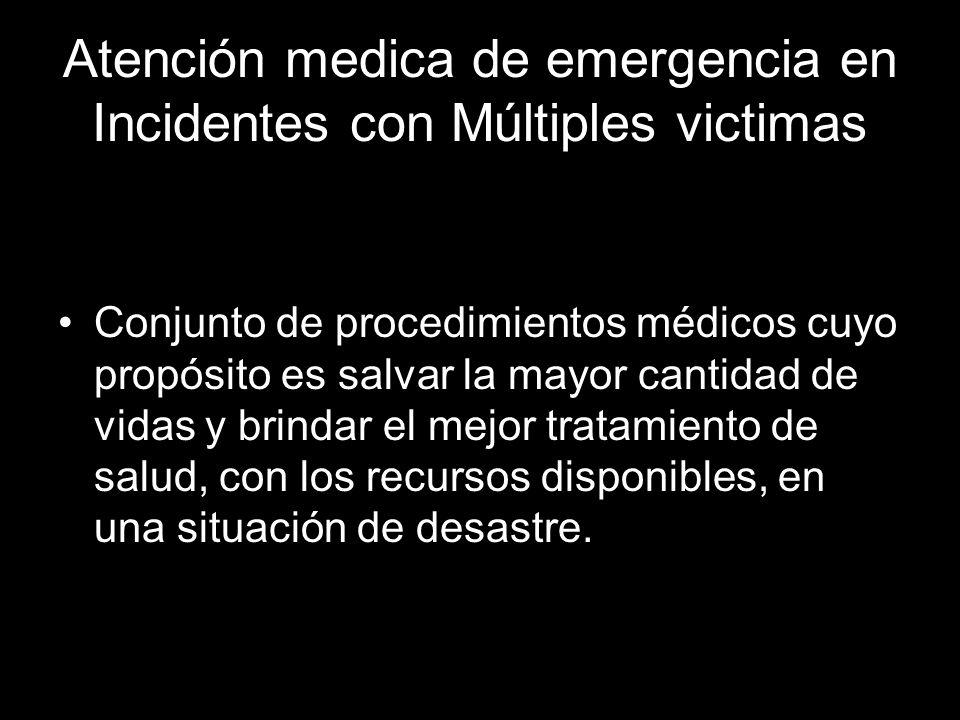 Atención medica de emergencia en Incidentes con Múltiples victimas Conjunto de procedimientos médicos cuyo propósito es salvar la mayor cantidad de vi