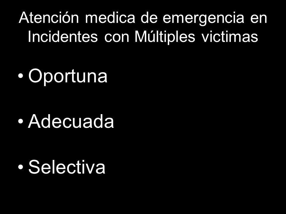 Atención medica de emergencia en Incidentes con Múltiples victimas Oportuna Adecuada Selectiva