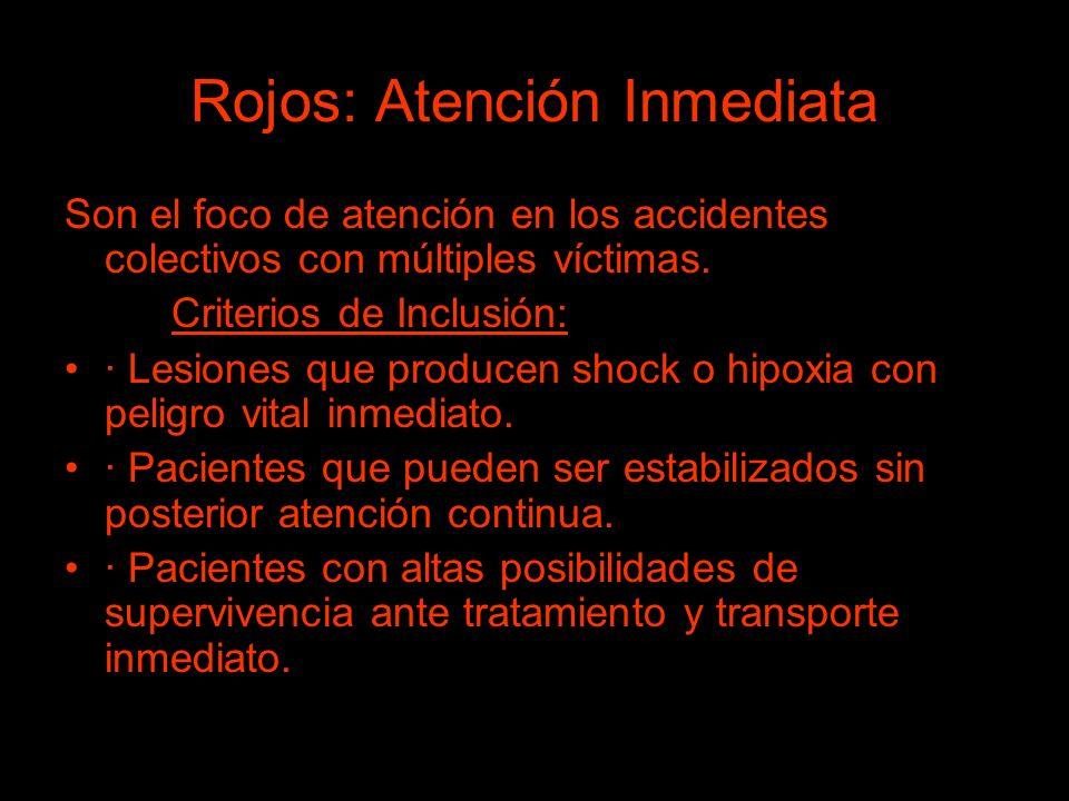 Rojos: Atención Inmediata Son el foco de atención en los accidentes colectivos con múltiples víctimas. Criterios de Inclusión: · Lesiones que producen