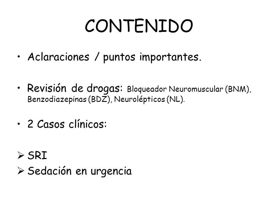 CONTENIDO Aclaraciones / puntos importantes. Revisión de drogas: Bloqueador Neuromuscular (BNM), Benzodiazepinas (BDZ), Neurolépticos (NL). 2 Casos cl