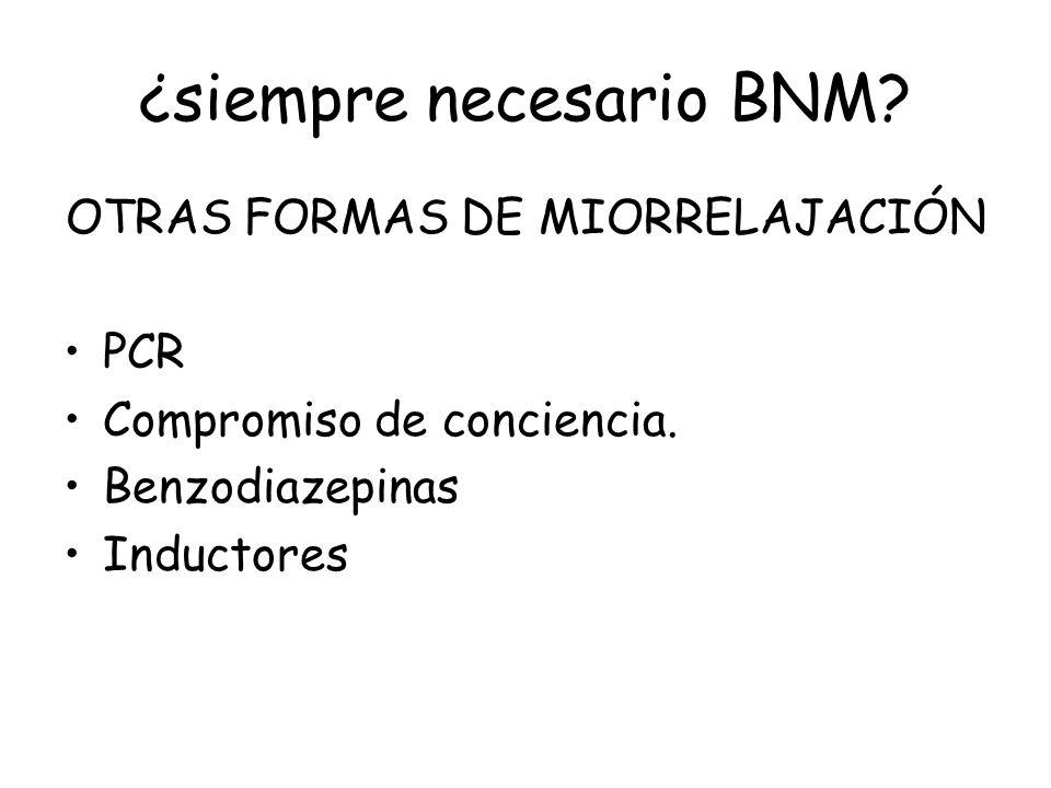 ¿siempre necesario BNM? OTRAS FORMAS DE MIORRELAJACIÓN PCR Compromiso de conciencia. Benzodiazepinas Inductores