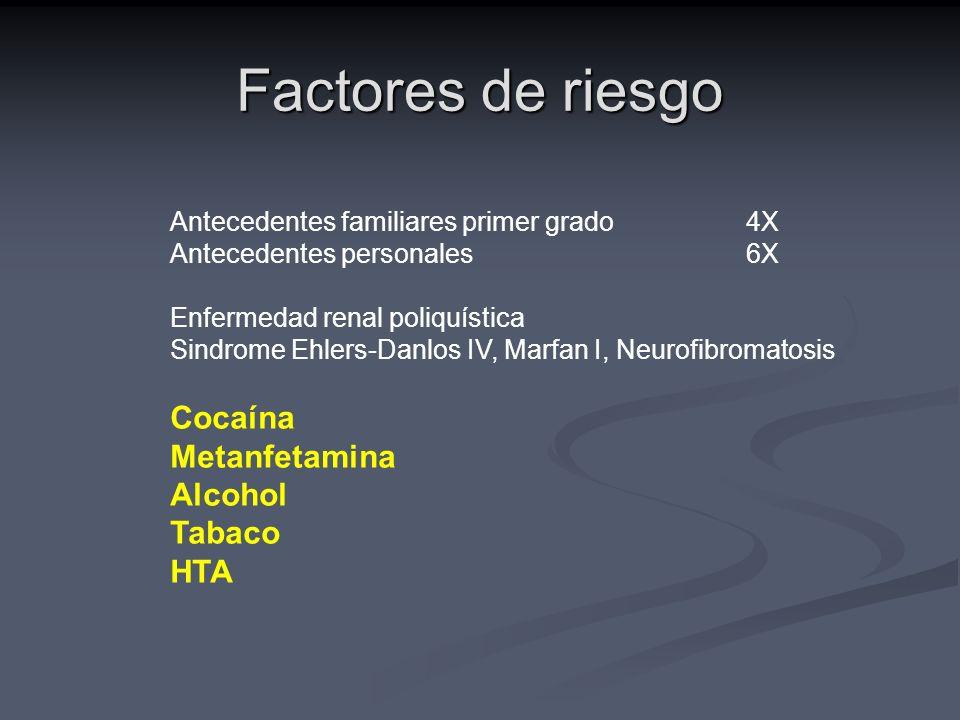 Factores de riesgo Antecedentes familiares primer grado4X Antecedentes personales6X Enfermedad renal poliquística Sindrome Ehlers-Danlos IV, Marfan I,