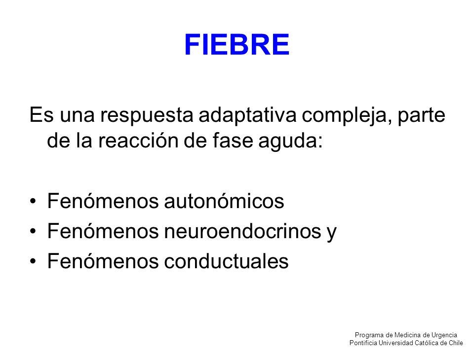 FIEBRE Es una respuesta adaptativa compleja, parte de la reacción de fase aguda: Fenómenos autonómicos Fenómenos neuroendocrinos y Fenómenos conductua