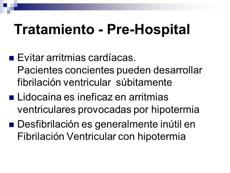 Tratamiento - Pre-Hospital Se recomienda uso profiláctico de bretilio (5 mg/kg inicialmente) en casos de hipotermia severa.