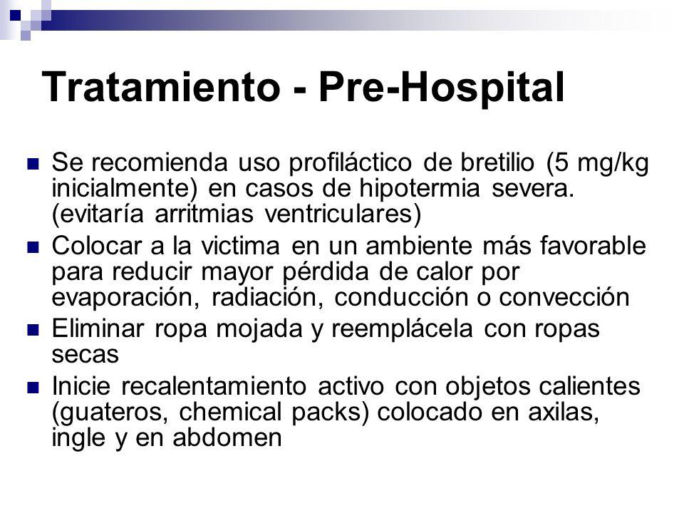 Tratamiento - Pre-Hospital Se recomienda uso profiláctico de bretilio (5 mg/kg inicialmente) en casos de hipotermia severa. (evitaría arritmias ventri
