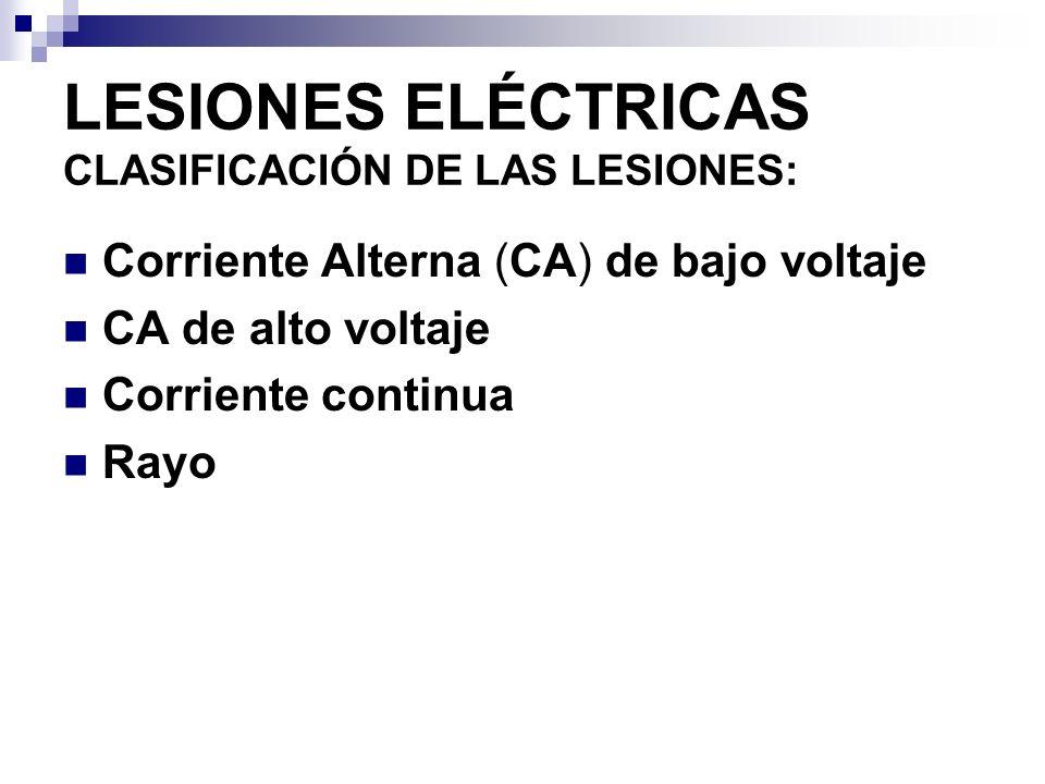 LESIONES ELÉCTRICAS CLASIFICACIÓN DE LAS LESIONES: Corriente Alterna (CA) de bajo voltaje: En general es menos destructiva Puede haber PCR.