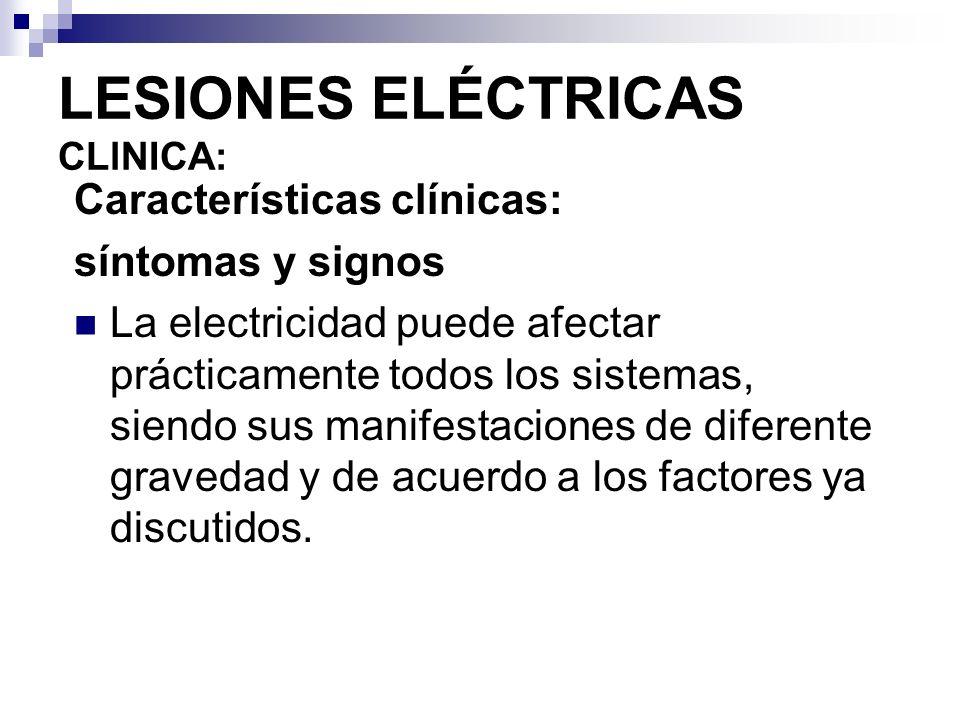 LESIONES ELÉCTRICAS CLlNICA: Manifestaciones Cardiovasculares Paro cardíaco (principal causa de muerte por electrocución) y dependerá tanto de la intensidad (predicha por el voltaje) como del tipo de corriente.