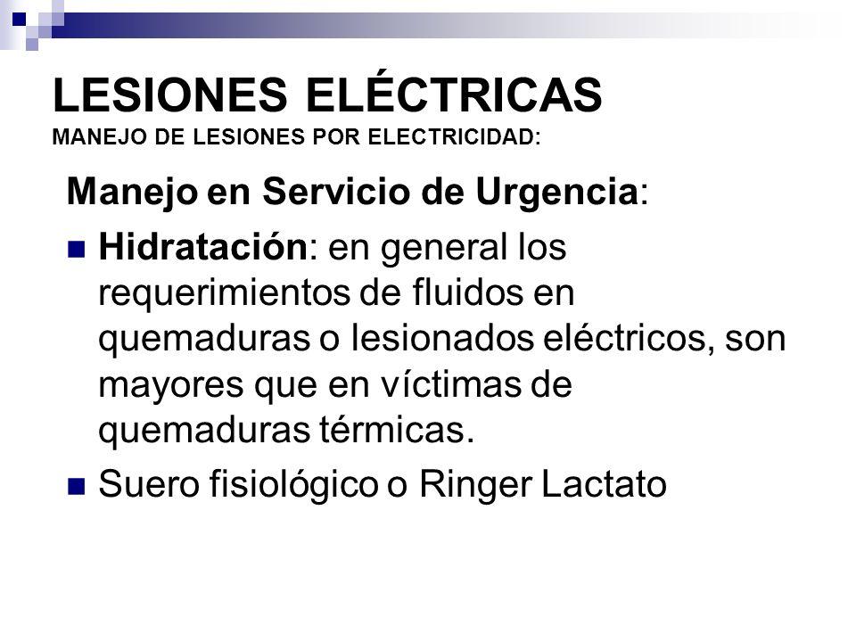 LESIONES ELÉCTRICAS MANEJO DE LESIONES POR ELECTRICIDAD: Líneas venosas gruesas, evitando su colocación en extremidades comprometidas.