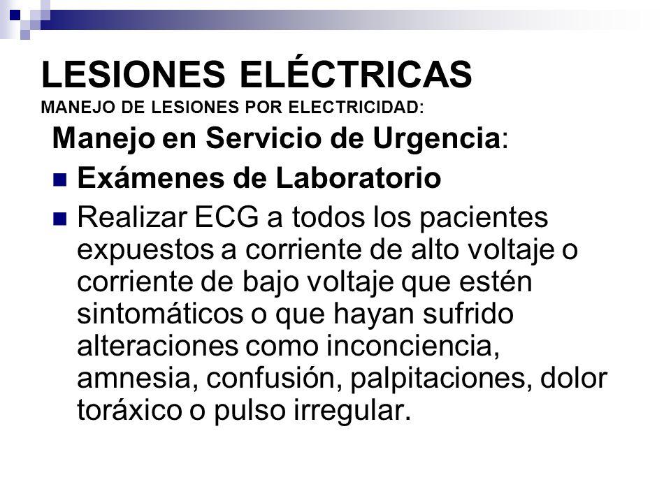 LESIONES ELÉCTRICAS MANEJO DE LESIONES POR ELECTRICIDAD: Hemograma y ELP, calcio, BUN, CK, y niveles plasmáticos de mioglobina, orina completa (mioglobinuria).