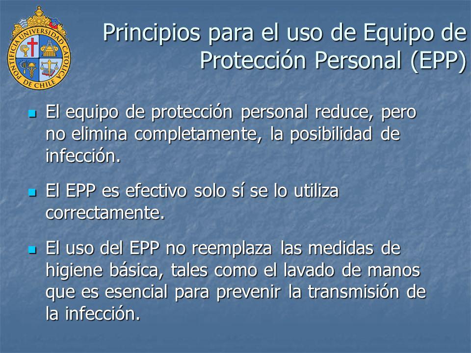 Principios para el uso de Equipo de Protección Personal (EPP) El equipo de protección personal reduce, pero no elimina completamente, la posibilidad d