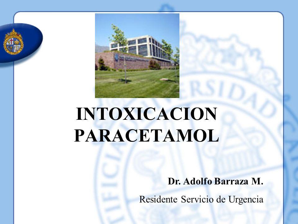 INTOXICACION PARACETAMOL Dr. Adolfo Barraza M. Residente Servicio de Urgencia