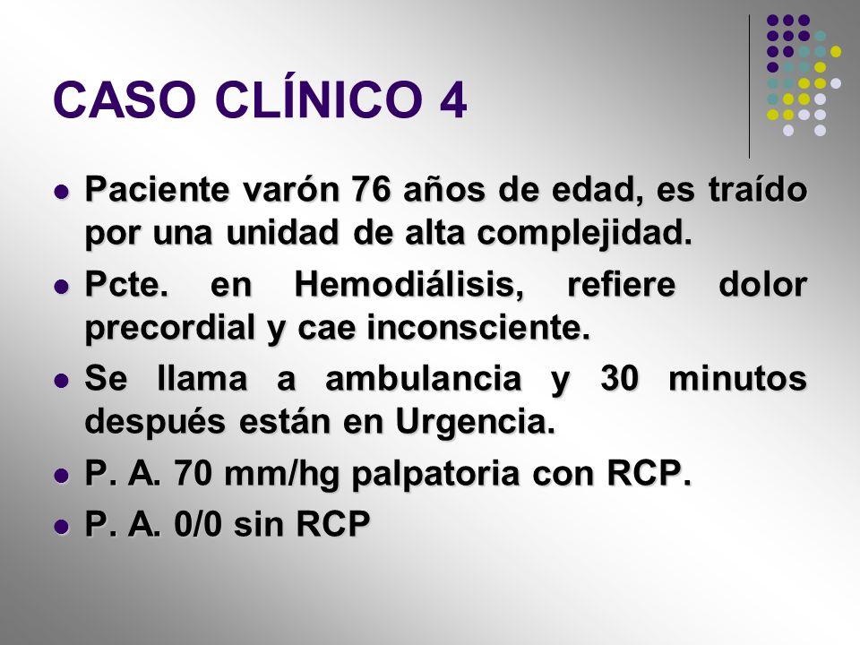 CASO CLÍNICO 4 Paciente varón 76 años de edad, es traído por una unidad de alta complejidad. Paciente varón 76 años de edad, es traído por una unidad
