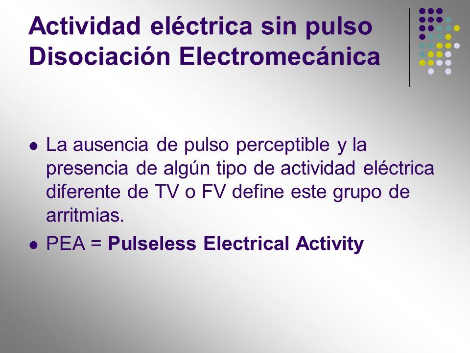 Actividad eléctrica sin pulso Disociación Electromecánica La ausencia de pulso perceptible y la presencia de algún tipo de actividad eléctrica diferen