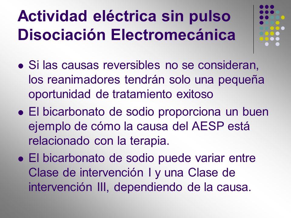 Actividad eléctrica sin pulso Disociación Electromecánica Si las causas reversibles no se consideran, los reanimadores tendrán solo una pequeña oportu