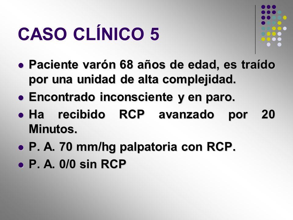 CASO CLÍNICO 5 Paciente varón 68 años de edad, es traído por una unidad de alta complejidad. Paciente varón 68 años de edad, es traído por una unidad