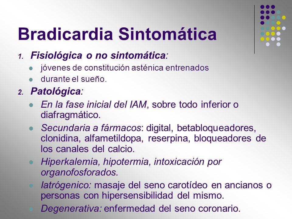 Bradicardia Sintomática 1. Fisiológica o no sintomática: jóvenes de constitución asténica entrenados durante el sueño. 2. Patológica: En la fase inici