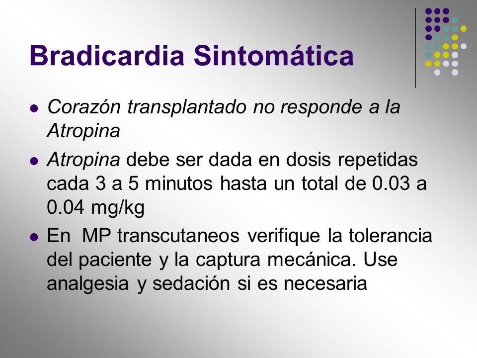 Corazón transplantado no responde a la Atropina Atropina debe ser dada en dosis repetidas cada 3 a 5 minutos hasta un total de 0.03 a 0.04 mg/kg En MP