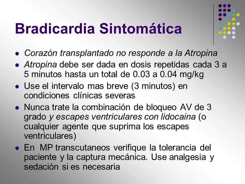 Bradicardia Sintomática Corazón transplantado no responde a la Atropina Atropina debe ser dada en dosis repetidas cada 3 a 5 minutos hasta un total de