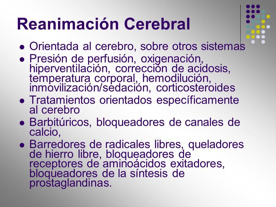 Reanimación Cerebral Orientada al cerebro, sobre otros sistemas Presión de perfusión, oxigenación, hiperventilación, corrección de acidosis, temperatu