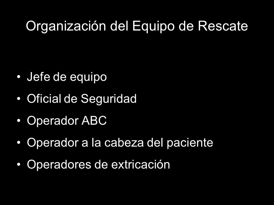 Organización del Equipo de Rescate Jefe de equipo Oficial de Seguridad Operador ABC Operador a la cabeza del paciente Operadores de extricación