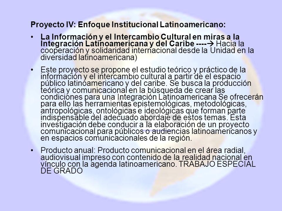 Proyecto IV: Enfoque Institucional Latinoamericano: La Información y el Intercambio Cultural en miras a la Integración Latinoamericana y del Caribe --