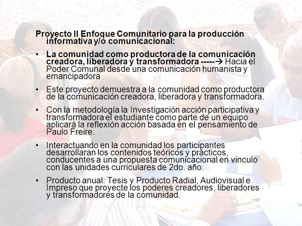Proyecto II Enfoque Comunitario para la producción informativa y/o comunicacional: La comunidad como productora de la comunicación creadora, liberador