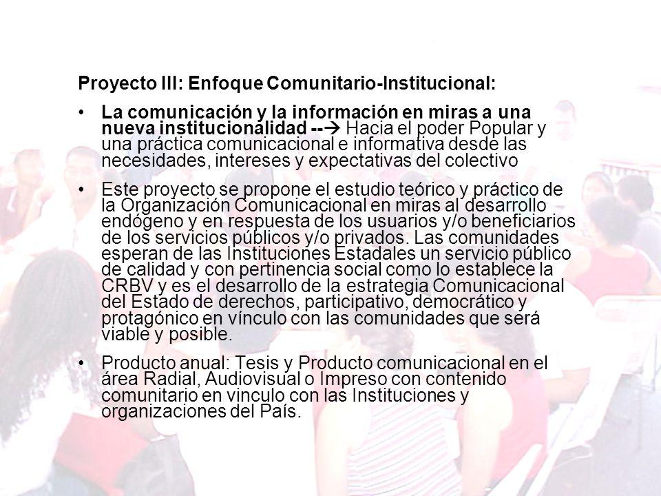 Proyecto III: Enfoque Comunitario-Institucional: La comunicación y la información en miras a una nueva institucionalidad -- Hacia el poder Popular y u