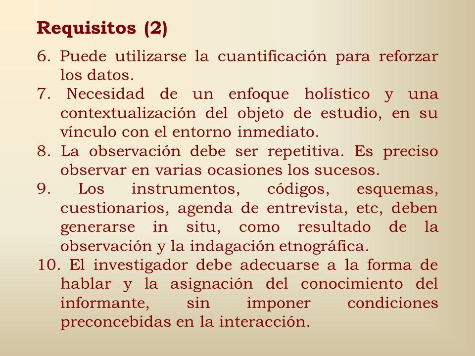 Requisitos (1) 1. Exige la observación directa, la permanencia del investigador donde tiene lugar la acción de forma tal que su presencia modifique lo