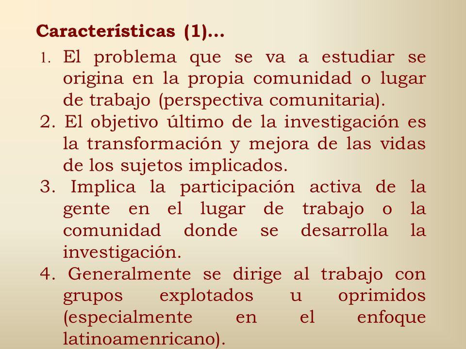 Continuación (2)… Sus fuentes están en la Teoría Crítica. Utiliza diversas técnicas para la recogida de información. Es una actividad integral que com