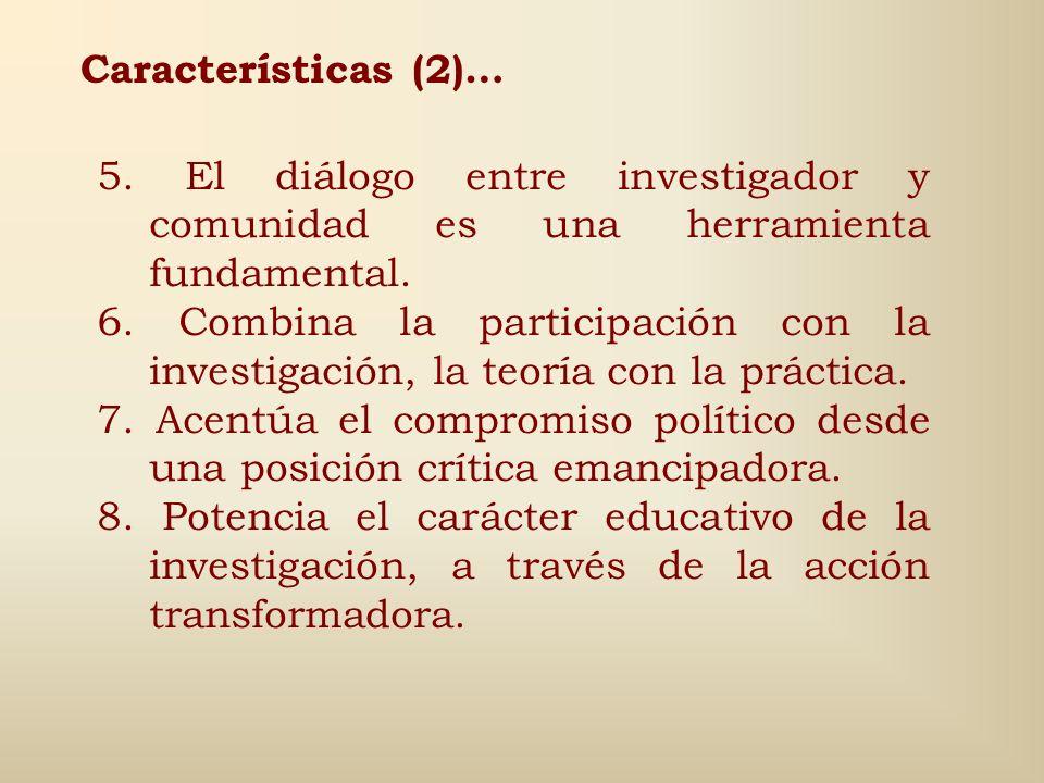 Características (1)… 1. El problema que se va a estudiar se origina en la propia comunidad o lugar de trabajo (perspectiva comunitaria). 2. El objetiv