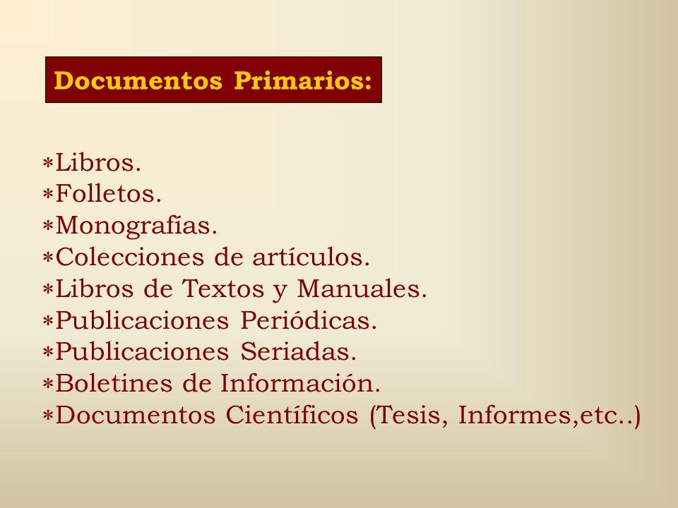 Documento * Primarios: Contienen información básica. * Secundarios: S irven para obtener información respecto a los documentos primarios. Cualquier ob
