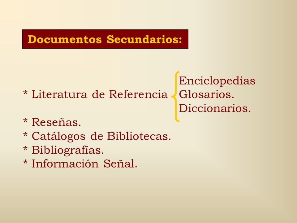 Documentos Primarios: Libros. Folletos. Monografías. Colecciones de artículos. Libros de Textos y Manuales. Publicaciones Periódicas. Publicaciones Se