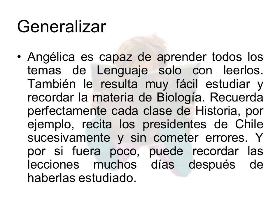 Generalizar Angélica es capaz de aprender todos los temas de Lenguaje solo con leerlos. También le resulta muy fácil estudiar y recordar la materia de