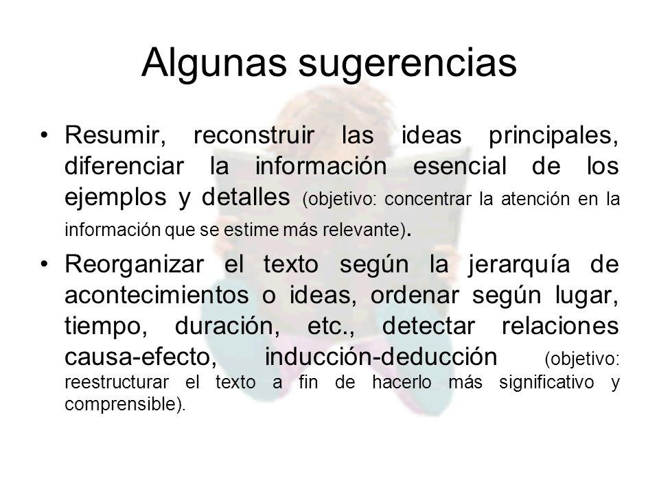 Algunas sugerencias Resumir, reconstruir las ideas principales, diferenciar la información esencial de los ejemplos y detalles (objetivo: concentrar l