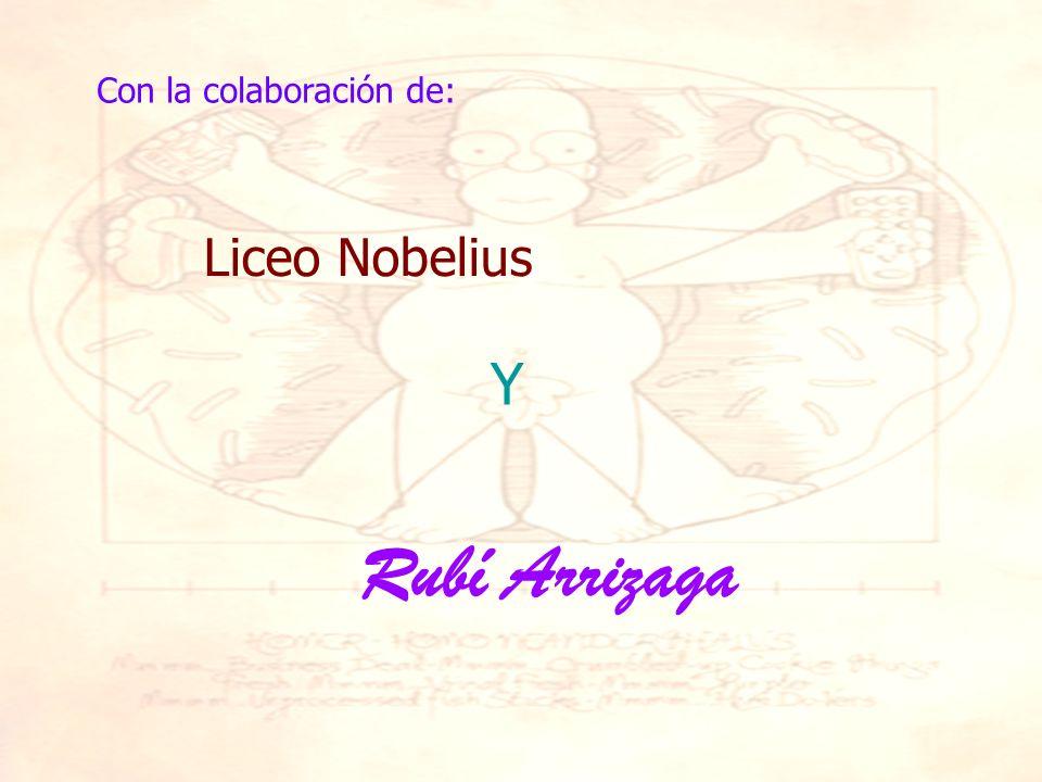 Liceo Nobelius Con la colaboración de: Y Rubí Arrizaga
