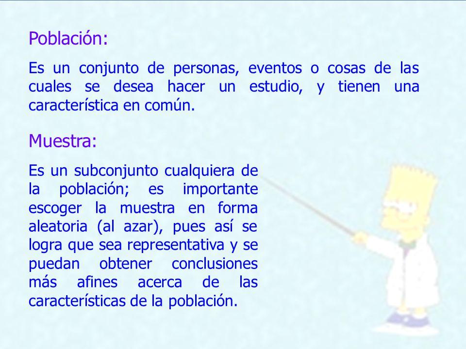 Población: Es un conjunto de personas, eventos o cosas de las cuales se desea hacer un estudio, y tienen una característica en común. Muestra: Es un s