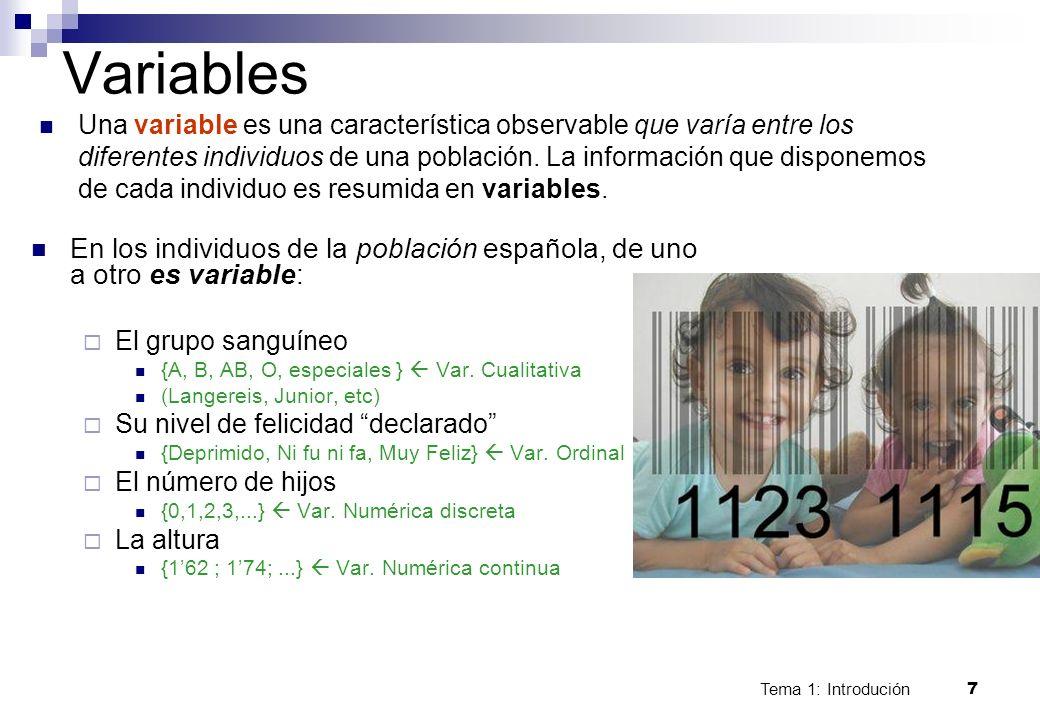 Tema 1: Introdución 7 Variables Una variable es una característica observable que varía entre los diferentes individuos de una población. La informaci