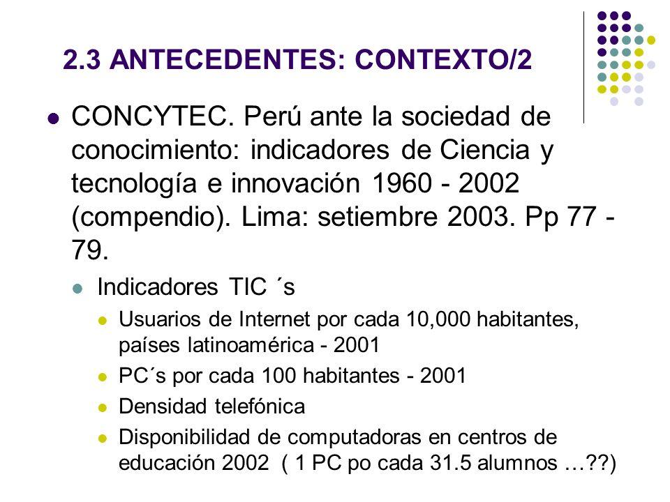 2.3 ANTECEDENTES: CONTEXTO/2 CONCYTEC. Perú ante la sociedad de conocimiento: indicadores de Ciencia y tecnología e innovación 1960 - 2002 (compendio)