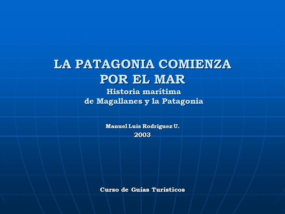 El mar en la Historia de la Patagonia y Magallanes 82 Las compañías de navegación interoceánica por el Estrecho de Magallanes La primera compañía que inició el tráfico marítimo por Magallanes fue la PSNC, que desde 1840 atravesaba una vez al mes por el Estrecho en la ruta Valparaíso - Punta Arenas - Buenos Aires - Londres - Liverpool.