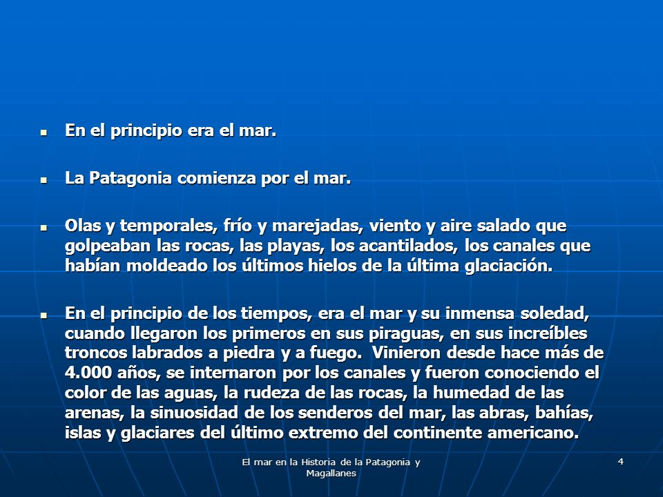 El mar en la Historia de la Patagonia y Magallanes 5 Se estima que las primeras bandas de nómades marinos en los canales y mares del sur del América, aparecieron por estas regiones entre los 7.000 y los 3.400 años AnE.