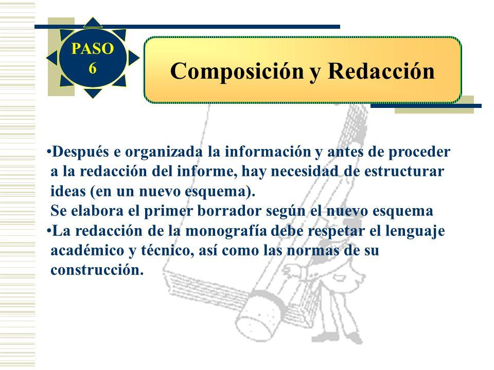 Composición y Redacción Después e organizada la información y antes de proceder a la redacción del informe, hay necesidad de estructurar ideas (en un