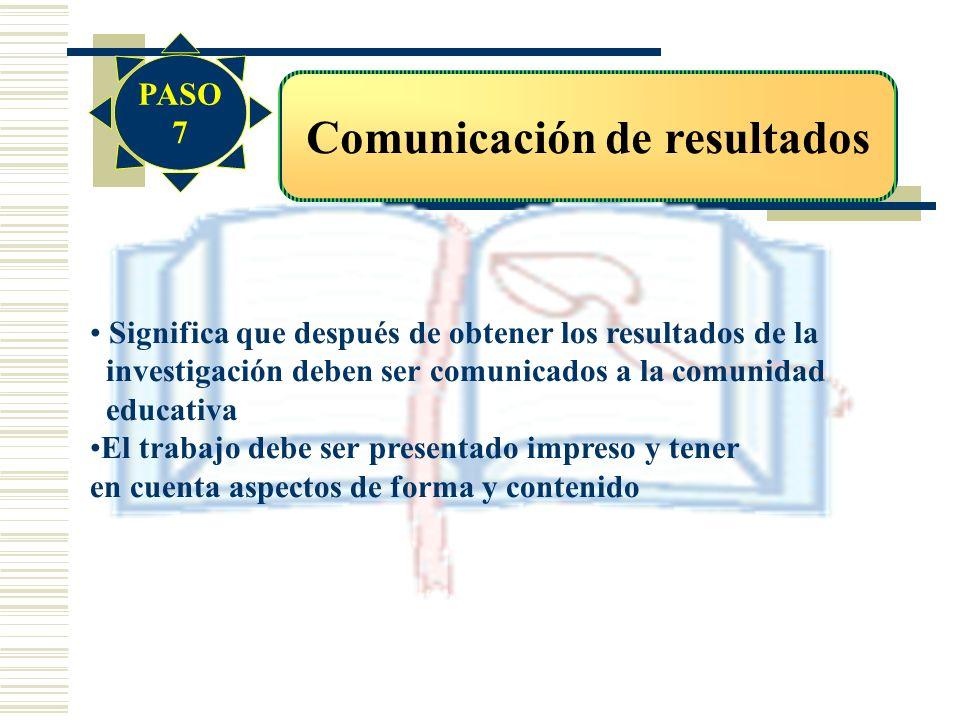 Comunicación de resultados Significa que después de obtener los resultados de la investigación deben ser comunicados a la comunidad educativa El traba