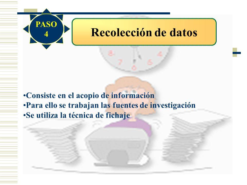 Recolección de datos Consiste en el acopio de información Para ello se trabajan las fuentes de investigación Se utiliza la técnica de fichaje PASO 4