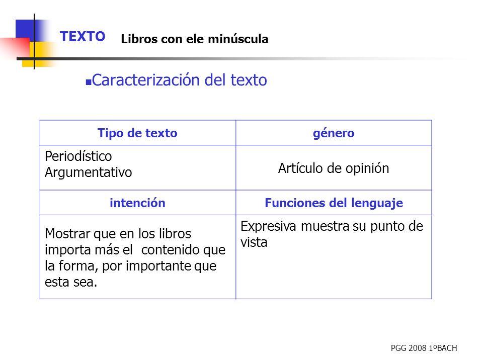 PGG 2008 1ºBACH TEXTO Libros con ele minúscula Caracterización del texto Tipo de textogénero Periodístico Argumentativo Artículo de opinión intenciónF