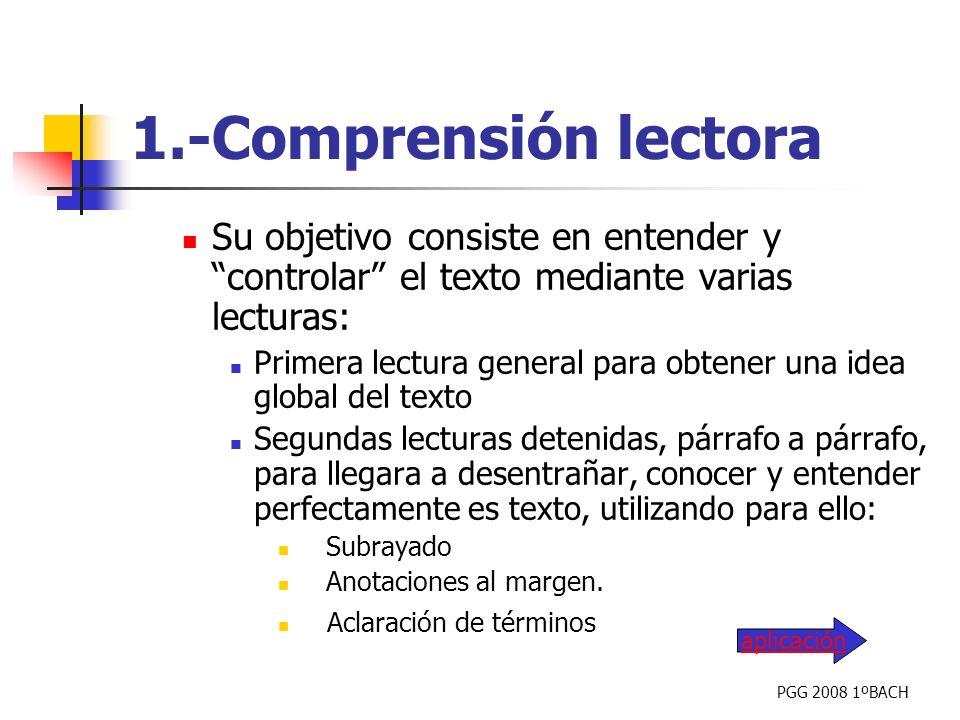 PGG 2008 1ºBACH 1.-Comprensión lectora Su objetivo consiste en entender y controlar el texto mediante varias lecturas: Primera lectura general para ob