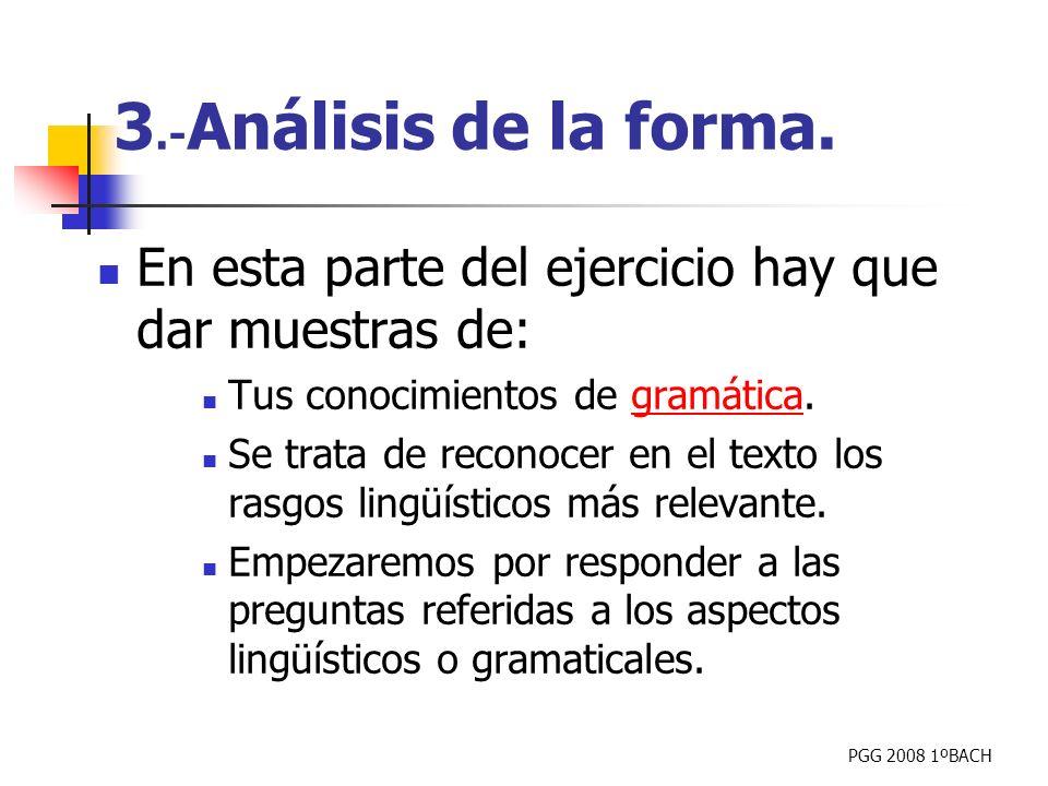 PGG 2008 1ºBACH En esta parte del ejercicio hay que dar muestras de: Tus conocimientos de gramática.gramática Se trata de reconocer en el texto los ra