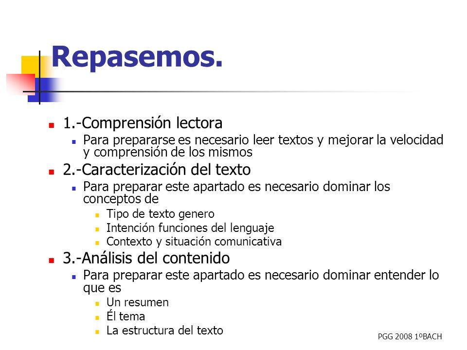 PGG 2008 1ºBACH 1.-Comprensión lectora Para prepararse es necesario leer textos y mejorar la velocidad y comprensión de los mismos 2.-Caracterización