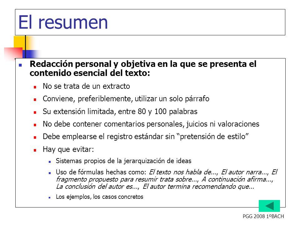 PGG 2008 1ºBACH El resumen Redacción personal y objetiva en la que se presenta el contenido esencial del texto: No se trata de un extracto Conviene, p