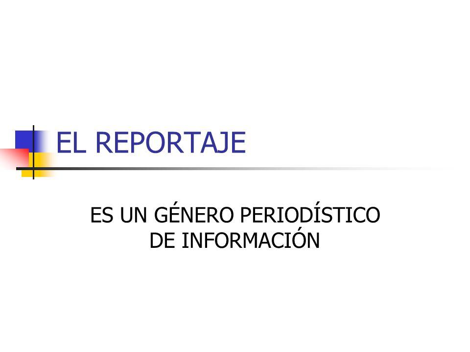 EL REPORTAJE ES UN GÉNERO PERIODÍSTICO DE INFORMACIÓN