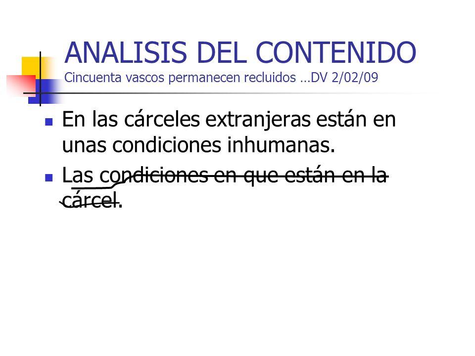 ANALISIS DEL CONTENIDO Cincuenta vascos permanecen recluidos …DV 2/02/09 En las cárceles extranjeras están en unas condiciones inhumanas. Las condicio